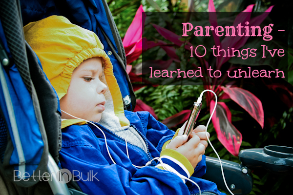 parenting - 10 things I've learned to unlearn