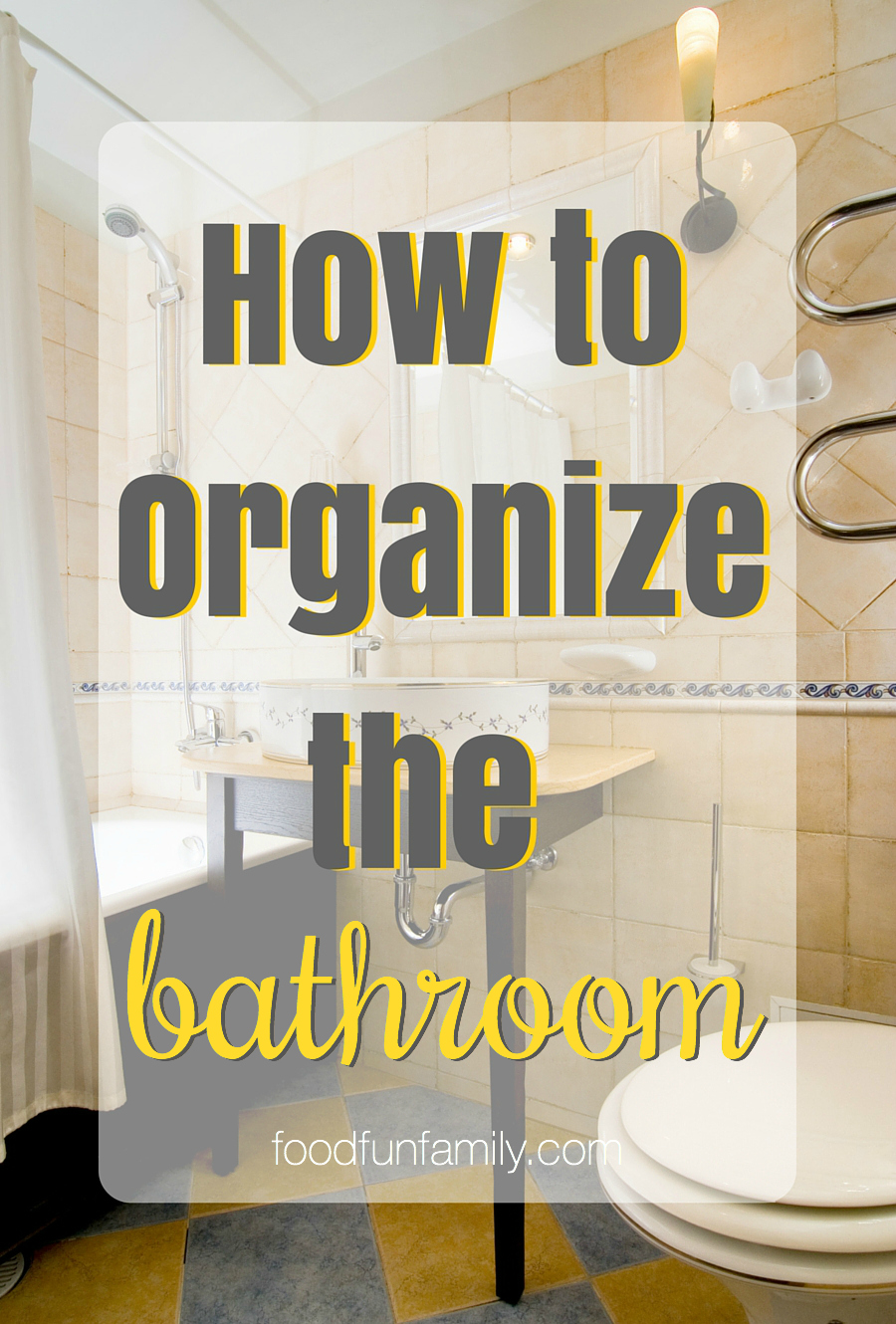 How To Organize The Bathroom Food Fun Family