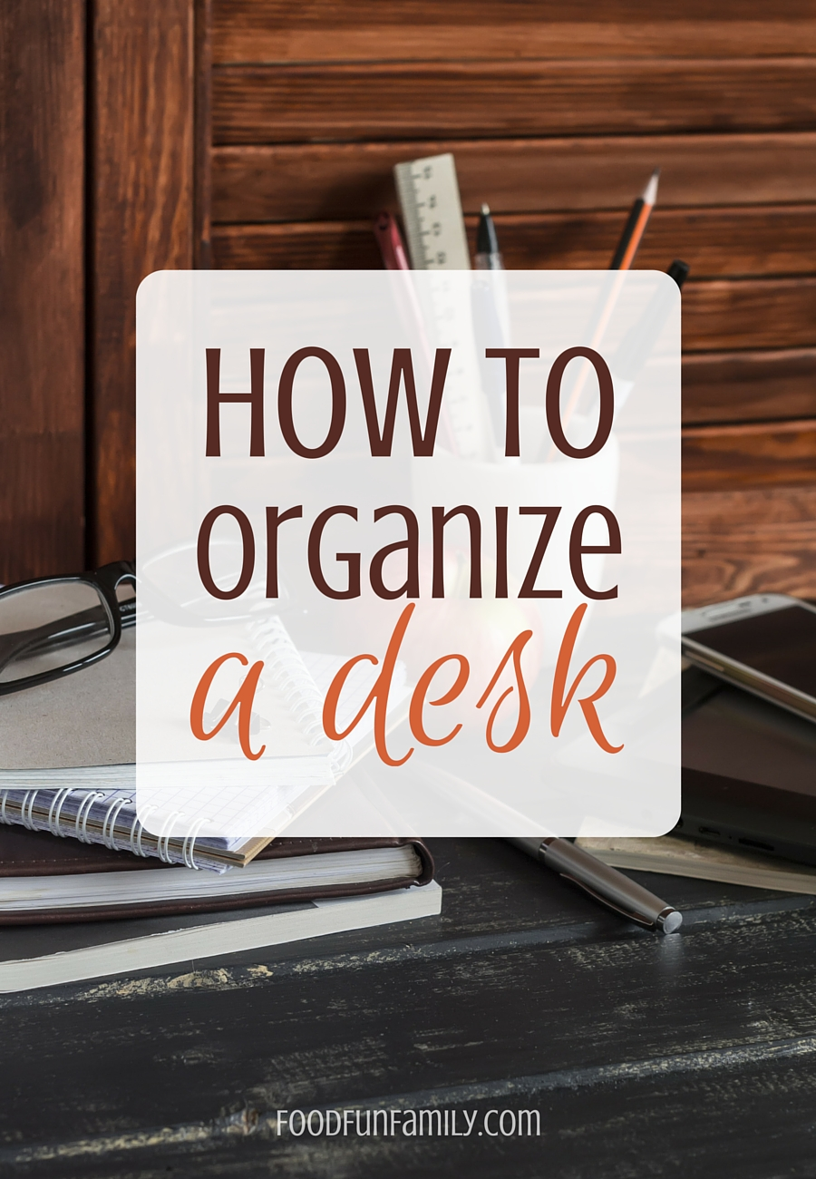 How to organize a desk food fun family for How to stay organized at home